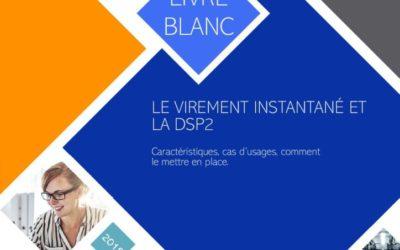 Nouveau Livre Blanc «Le Virement Instantané et la DSP2», publié par l'Association du Paiement, Mercatel et EESTEL